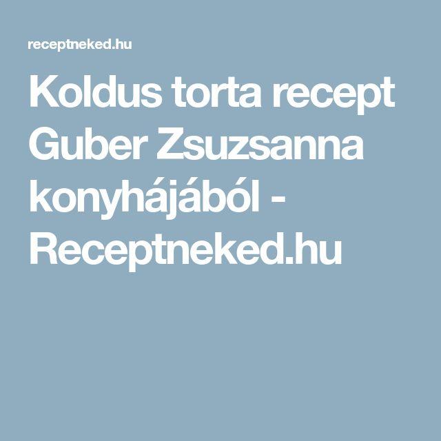 Koldus torta recept Guber Zsuzsanna konyhájából - Receptneked.hu