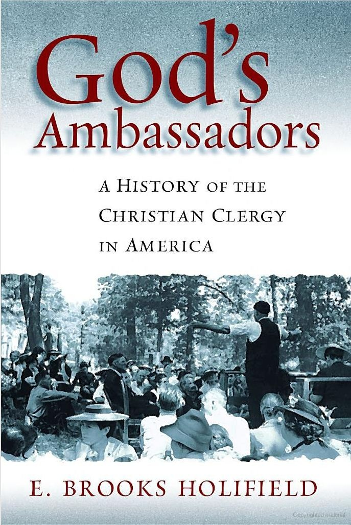 God's ambassadors- a history of the Christian clergy in America By E. Brooks Holifield - priests.