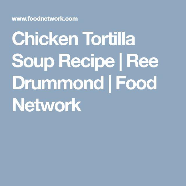 Chicken Tortilla Soup Recipe | Ree Drummond | Food Network