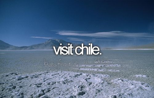 Bucket List: Visit Chile... again. This time to see Valparaiso, Viña del Mar, Chiloe, and the Atacama