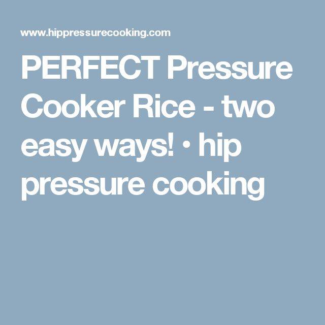 PERFECT Pressure Cooker Rice - two easy ways! • hip pressure cooking