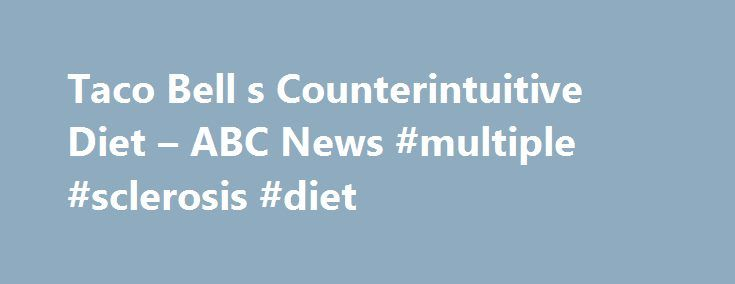 Taco Bell s Counterintuitive Diet – ABC News #multiple #sclerosis #diet http://diet.remmont.com/taco-bell-s-counterintuitive-diet-abc-news-multiple-sclerosis-diet/  Sections Shows Local Yahoo!-ABC News Network | 2016 ABC News Internet Ventures. All rights reserved. 'Yo Quiero. ' Taco Bell's Counterintuitive Diet? In most American households, at least one person...