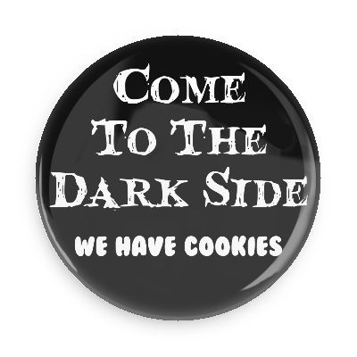 Funny Buttons - Custom Buttons - Promotional Badges - Random Funny Pins - Wacky Buttons - Come to the dark side we have cookies