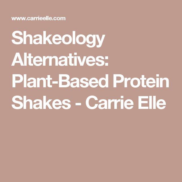 Shakeology Alternatives: Plant-Based Protein Shakes - Carrie Elle