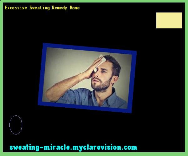 Excessive Sweating Remedy Home 083934 - Your Body to Stop Excessive Sweating In 48 Hours - Guaranteed!