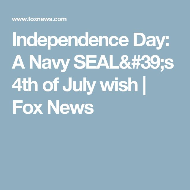 Independence Day: A Navy SEAL's 4th of July wish | Fox News