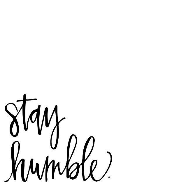 Humble Quotes Endearing Work Hardstay Humble Monochromatic Calligraphy Pinterest