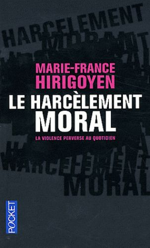 Le harcèlement moral. La violence perverse au quotidien - Marie-France Hirigoyen