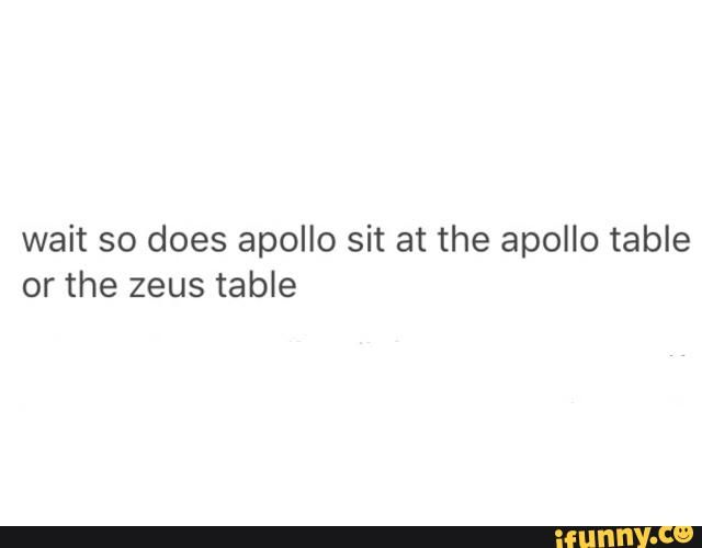 Oh my gods! Does Apollo sit at the Apollo table or the Zeus table? xD
