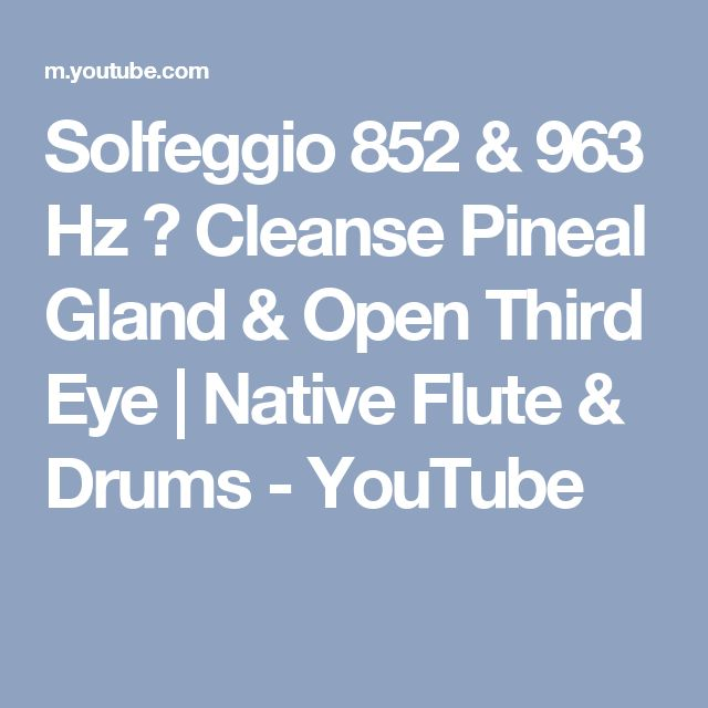 Solfeggio 852 & 963 Hz ➤ Cleanse Pineal Gland & Open Third Eye   Native Flute & Drums - YouTube