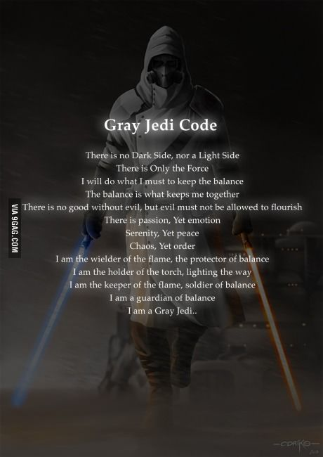 Here I present the Gray Jedi Code.. I love this.--- Reading this for the first time gave me chills