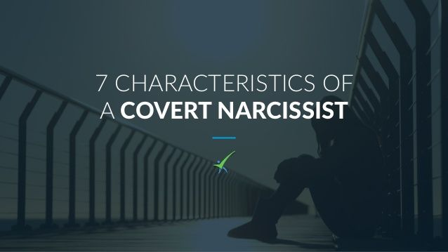 7 CHARACTERISTICS OF A COVERT NARCISSIST