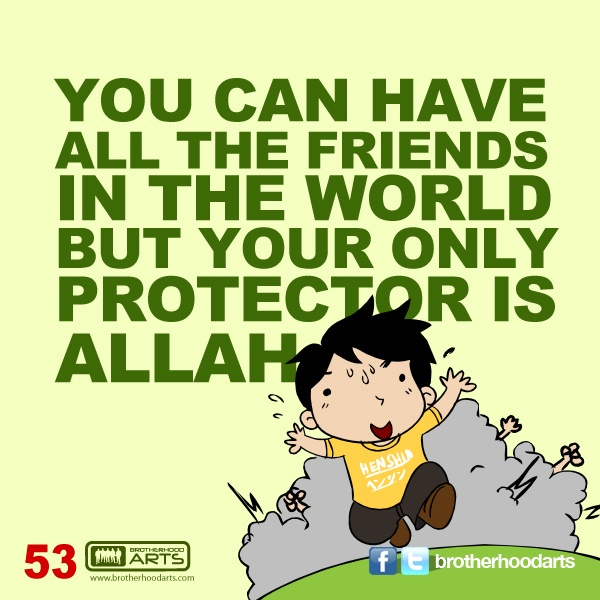 """#053 Ahmad Says: """"You can have all the friends in the world but your only protector is Allah."""""""