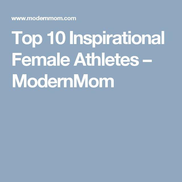 Top 10 Inspirational Female Athletes – ModernMom. This article focuses on female athletes that inspire Millennial moms every day to be the best mom they can possibly be. These athletes include Lisa Leslie, Michelle Wie, Bethany Hamilition, Danica Patrick, Jennie Finch, and several others. These women are full time athletes while also being a full time mom, proving that moms can do it all. Kayleigh A. 10/1/17.