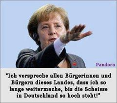 Ich verspreche allen Bürgerinnen und Bürgern dieses Landes, dass ich so lange weitermache, bis die Scheiße in Deutschland so hoch steht!