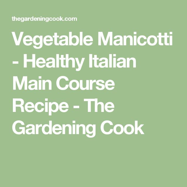 Vegetable Manicotti - Healthy Italian Main Course Recipe - The Gardening Cook