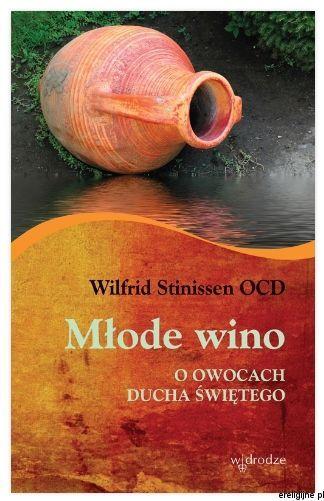 Książka Młode wino. O owocach Ducha Świętego - Wilfrid Stinissen OCD księgarnia chrześcijańska wydawnictwo W drodze