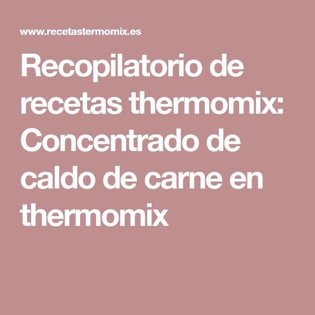 Recopilatorio de recetas thermomix: Concentrado de caldo de carne en thermomix