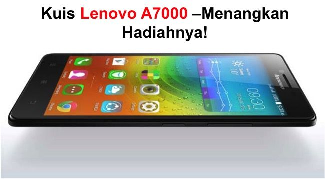 Kuis Lenovo A7000 –Menangkan Hadiahnya!