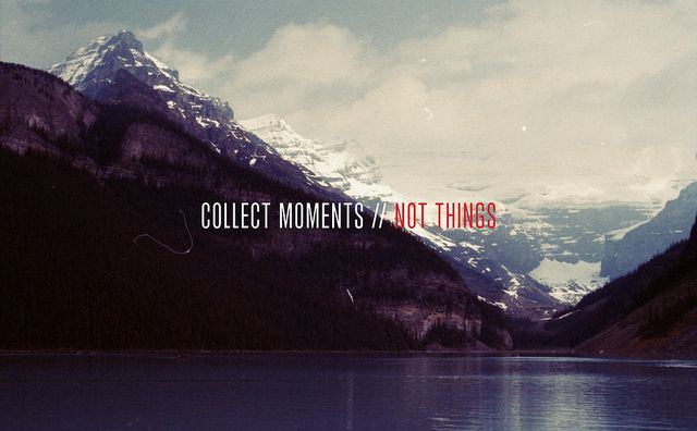Collect moments...not things