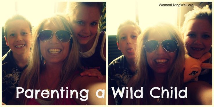 Parenting a Wild Child - Women Living Well