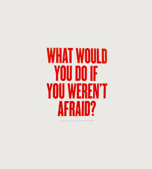 what would you do if you werent afraid, thoughts, words