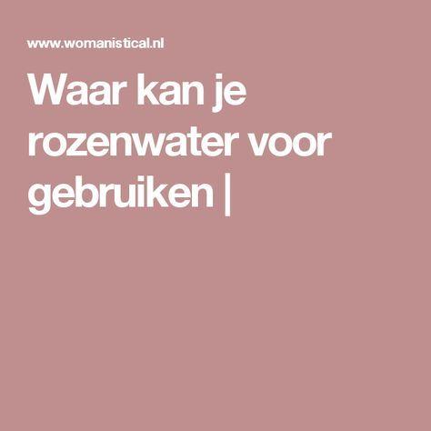 Waar kan je rozenwater voor gebruiken |