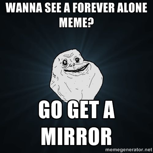 Best 25 Forever Alone Meme Ideas On Pinterest Popular