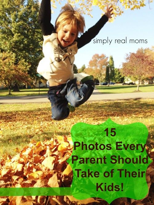 15 Photos Every Parent Should Take of Their Kids and you don't need a high tech camera to capture these moments