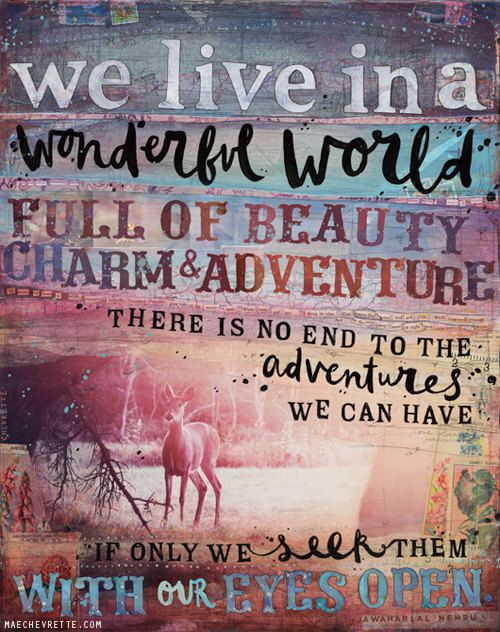 An adventure doesn't have to be huge, it can be small too :-) Artist Mae Chevrette