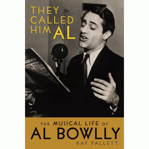 THEY CALLED HIM AL: THE MUSICAL LIFE OF AL BOWLLY by Ray Pallett