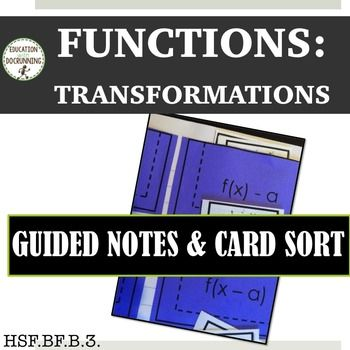 Functions: Transforming Functions Notes and Card Sort  is a set of guided notes on function transformations for interactive notebooks.  Students use the guided notes to understand transformations of functions.  Students apply their understanding of function transformations in a card sort activity.