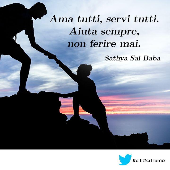 Ama tutti, servi tutti. Aiuta sempre, non ferire mai. (Sathya Sai Baba) #cit #ciTIamo #quote #quotes #citazione #citazioni