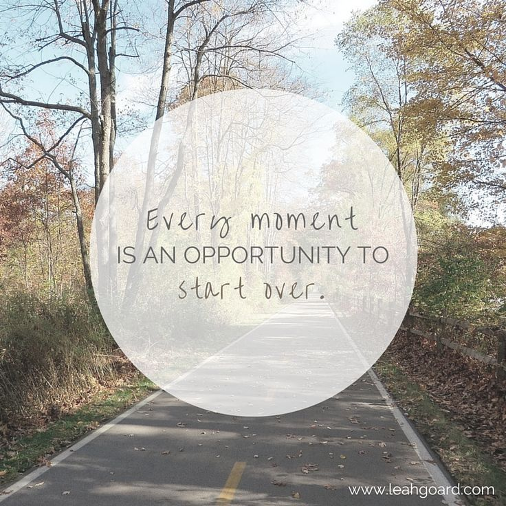 Every moment is an opportunity to start over.