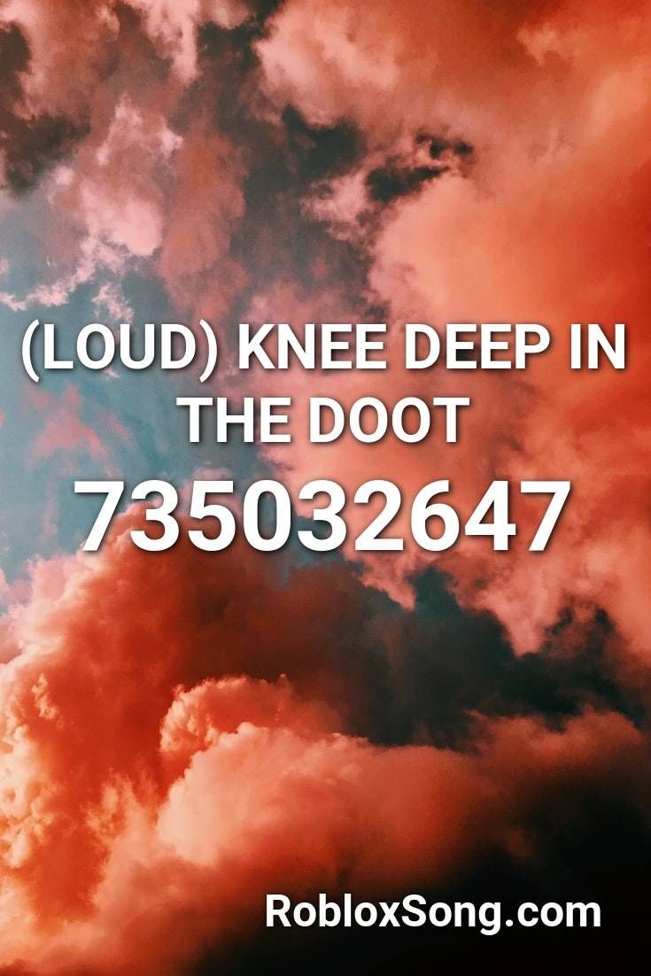 Loud Knee Deep In The Doot Roblox Id Roblox Music Codes In 2020