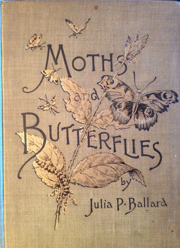 ≈ Beautiful Antique Books ≈ Moths and Butterflies by Julia P. Ballard. Magnifique couverture !