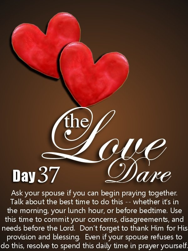Love Dare Day 37.  Visit K-Love's website to read the full entry for the day: http://www.klove.com/blog/post/2010/02/11/Love-Dare-Day-37.aspx