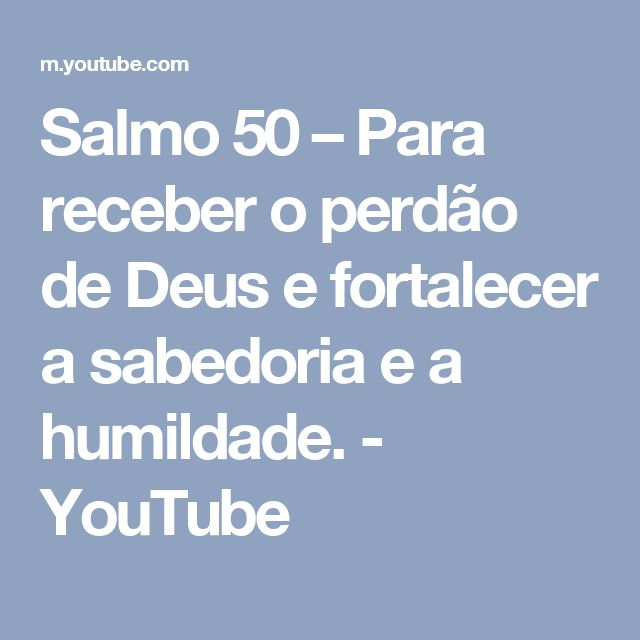 Salmo 50 – Para receber o perdão de Deus e fortalecer a sabedoria e a humildade. - YouTube