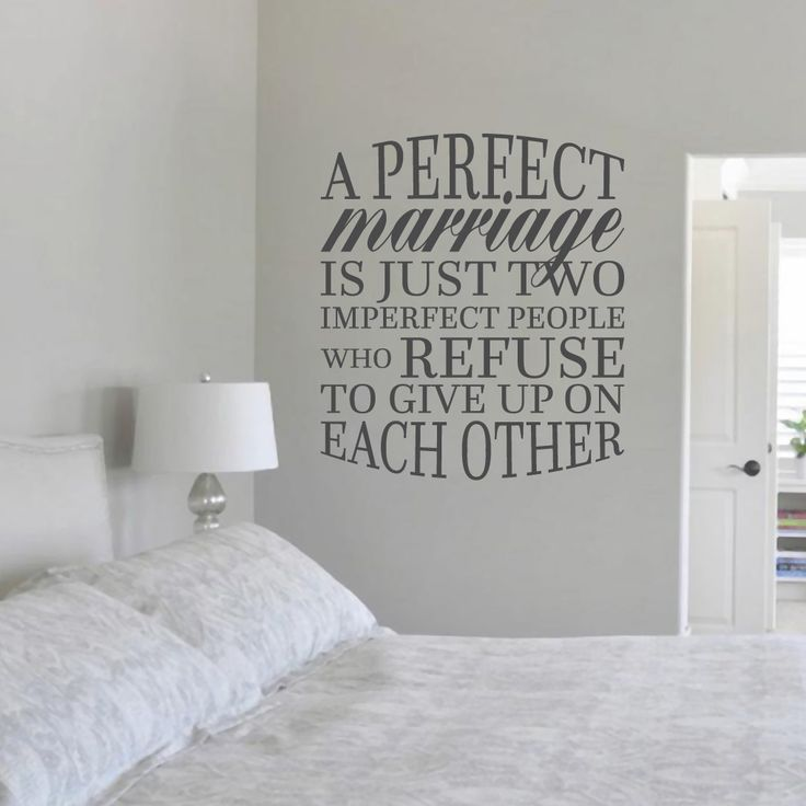 """A Perfect Marriage Is Just Two Imperfect People Who Refuse To Give Up On Each Other."" This perfect quote will fit right in on the wall of your master bedroom, or in your family room."