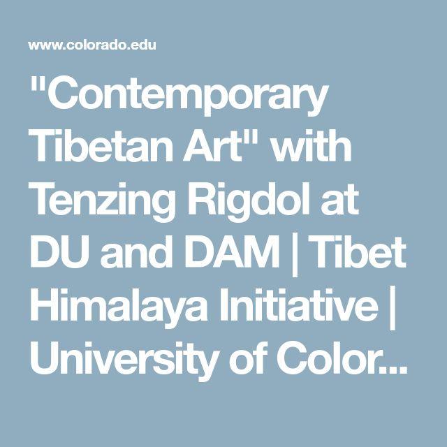 """Contemporary Tibetan Art"" with Tenzing Rigdol at DU and DAM | Tibet Himalaya Initiative | University of Colorado Boulder"