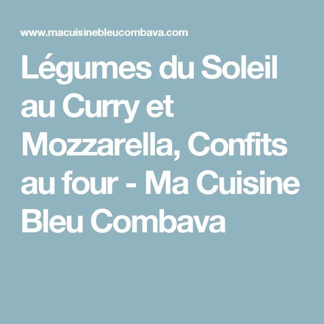Légumes du Soleil au Curry et Mozzarella, Confits au four - Ma Cuisine Bleu Combava
