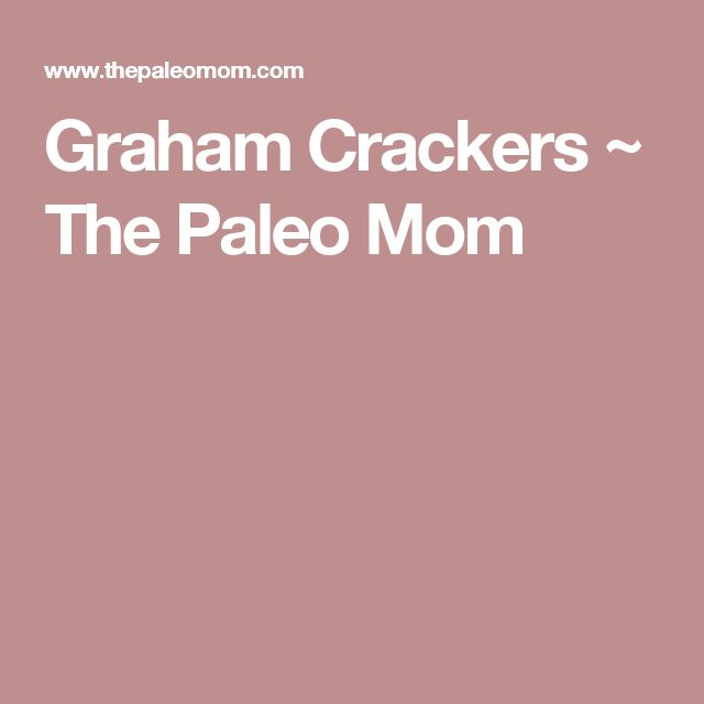 Graham Crackers ~ The Paleo Mom