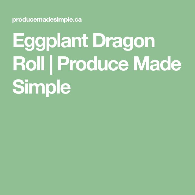 Eggplant Dragon Roll | Produce Made Simple