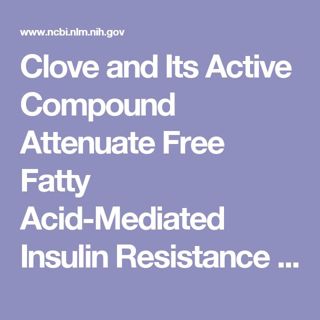 Clove and Its Active Compound Attenuate Free Fatty Acid-Mediated Insulin Resistance in Skeletal Muscle Cells and in Mice.  - PubMed - NCBI