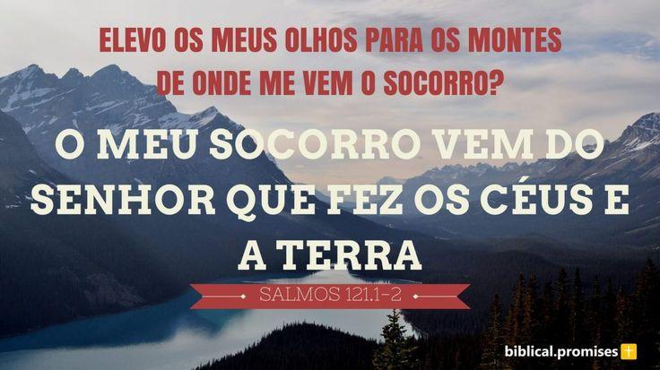 """""""Elevo os meus olhos para os montes; de onde me vem o socorro? O meu socorro vem do Senhor, que fez os céus e a terra."""" —Salmos 121.1-2"""