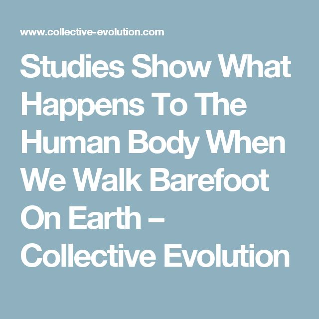 Studies Show What Happens To The Human Body When We Walk Barefoot On Earth – Collective Evolution