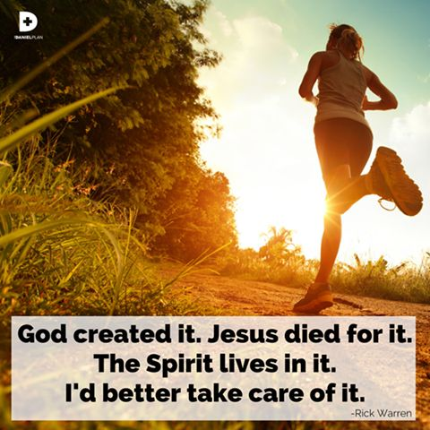 God created your body, Jesus died for it, the Holy Spirit lives in it… take care of it.