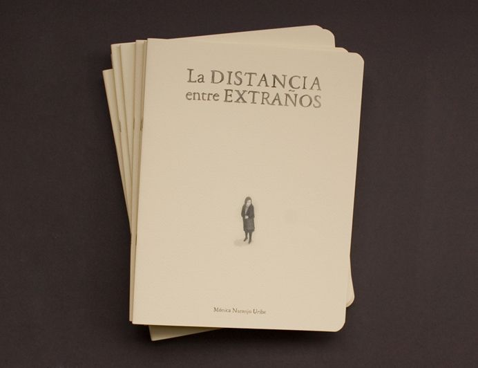 La Distancia entre Extraños by Mónica Naranjo Uribe (Editorial Robot, 2012) - on display at Bard Graduate Center summer 2014