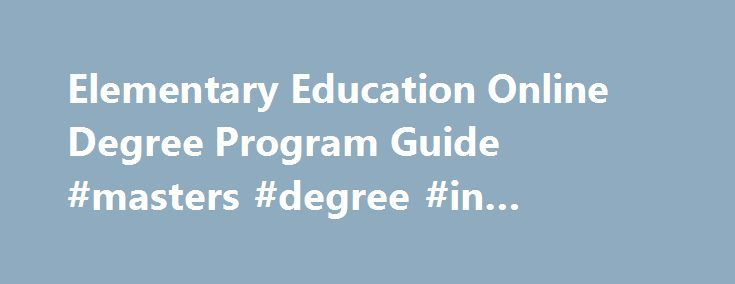 Elementary Education Online Degree Program Guide #masters #degree #in #accounting http://degree.remmont.com/elementary-education-online-degree-program-guide-masters-degree-in-accounting/  #education degree # What are relevant teaching fields to elementary education? You can specialize or earn a degree in relevant areas of study including special education, early childhood education, ESL, and secondary education. Teachers who wish to work at the…