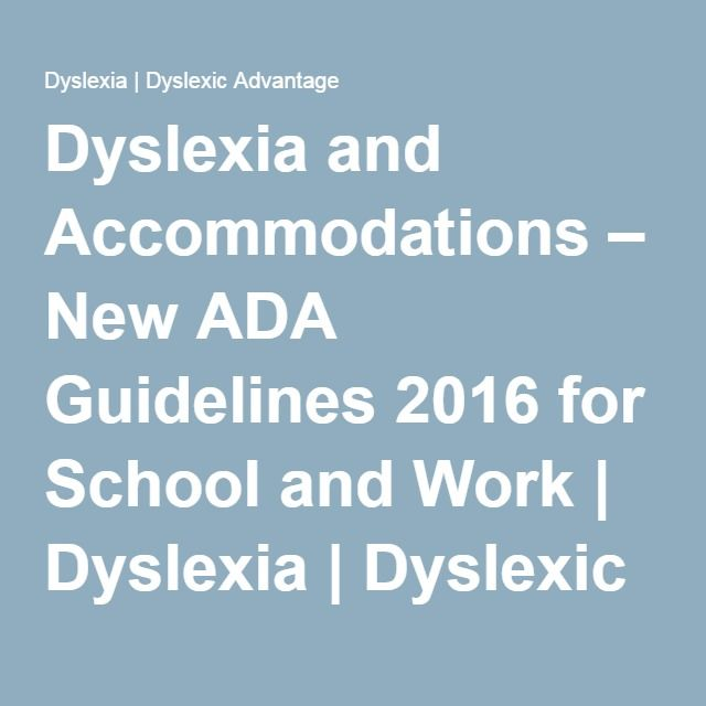 Dyslexia and Accommodations – New ADA Guidelines 2016 for School and Work | Dyslexia | Dyslexic Advantage